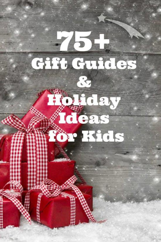 75+ gift guides and holiday ideas for kids